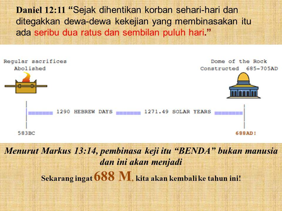 """Daniel 12:11 """"Sejak dihentikan korban sehari-hari dan ditegakkan dewa-dewa kekejian yang membinasakan itu ada seribu dua ratus dan sembilan puluh hari"""