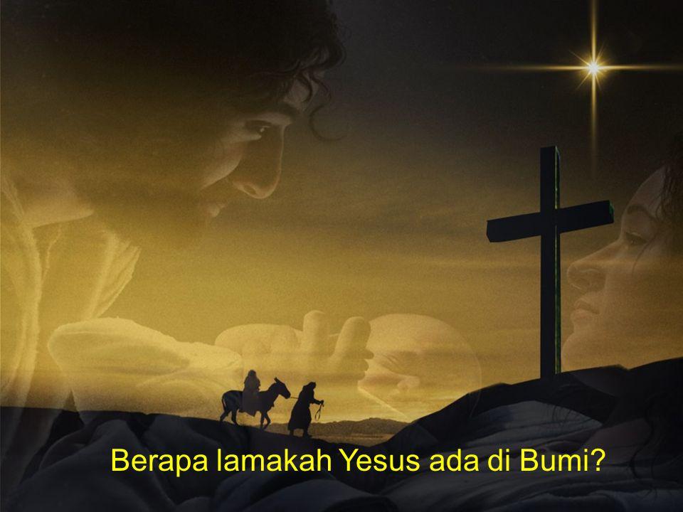 Berapa lamakah Yesus ada di Bumi?