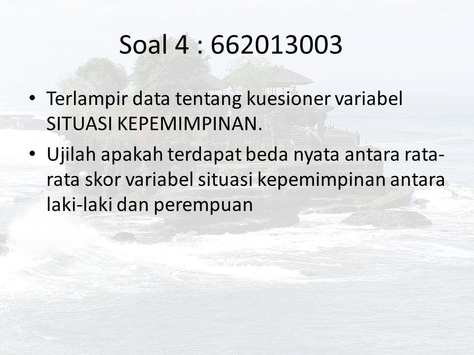Soal 5 : 662013010 Terlampir data tentang kuesioner variabel SITUASI KEPEMIMPINAN.