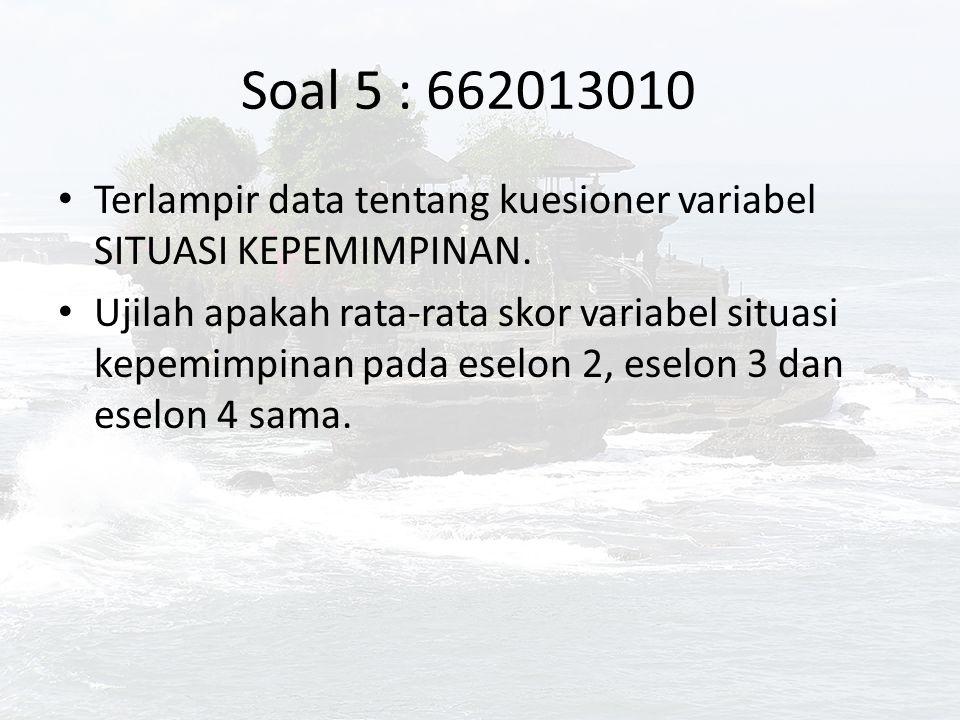 Soal 6 : 662013002 Terlampir data tentang kuesioner variabel SITUASI KEPEMIMPINAN, IKLIM KEPEMIMPINAN DAN GAYA KEPEMIPINAN.
