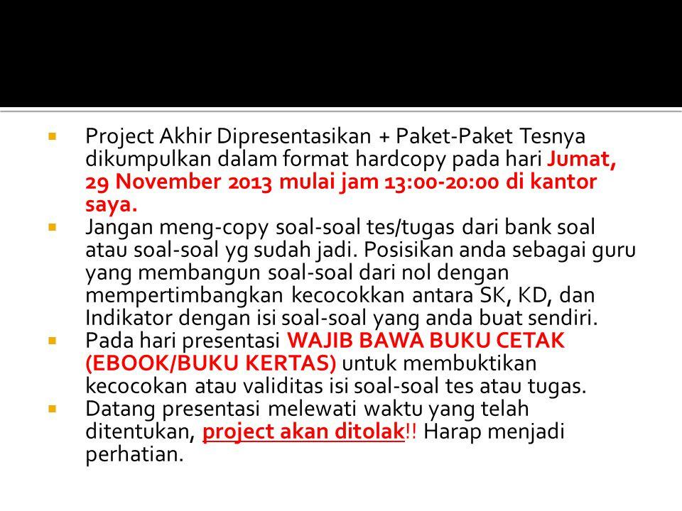  Project Akhir Dipresentasikan + Paket-Paket Tesnya dikumpulkan dalam format hardcopy pada hari Jumat, 29 November 2013 mulai jam 13:00-20:00 di kant