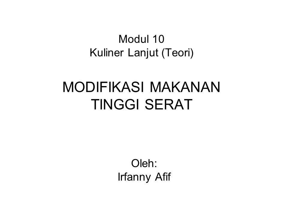 Modul 10 Kuliner Lanjut (Teori) MODIFIKASI MAKANAN TINGGI SERAT Oleh: Irfanny Afif