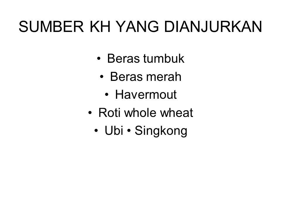 SUMBER KH YANG DIANJURKAN Beras tumbuk Beras merah Havermout Roti whole wheat Ubi Singkong