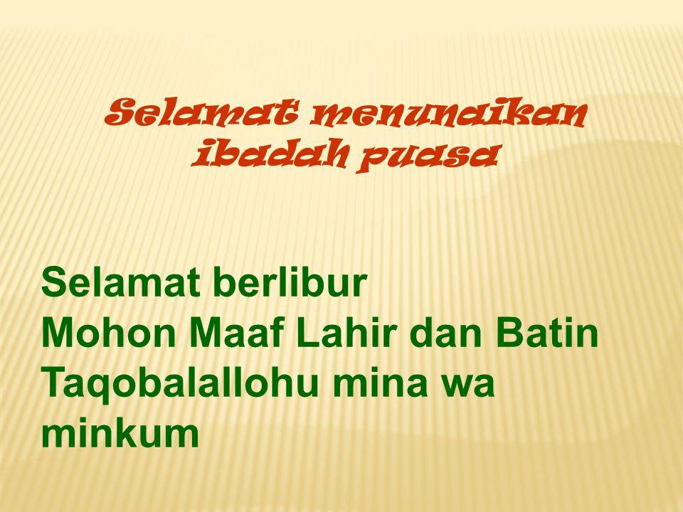 Selamat menunaikan ibadah puasa Selamat berlibur Mohon Maaf Lahir dan Batin Taqobalallohu mina wa minkum