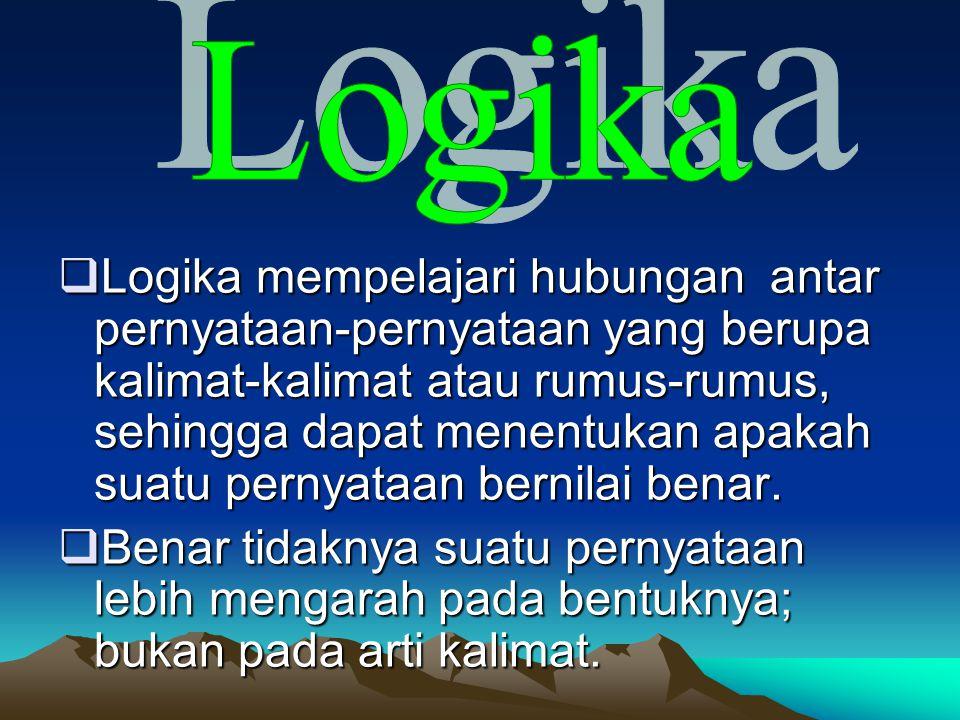  Logika mempelajari hubungan antar pernyataan-pernyataan yang berupa kalimat-kalimat atau rumus-rumus, sehingga dapat menentukan apakah suatu pernyat