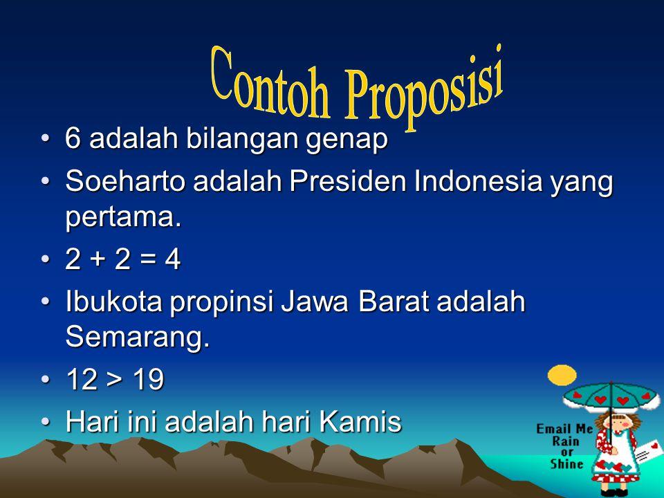 4 6 adalah bilangan genap6 adalah bilangan genap Soeharto adalah Presiden Indonesia yang pertama.Soeharto adalah Presiden Indonesia yang pertama. 2 +