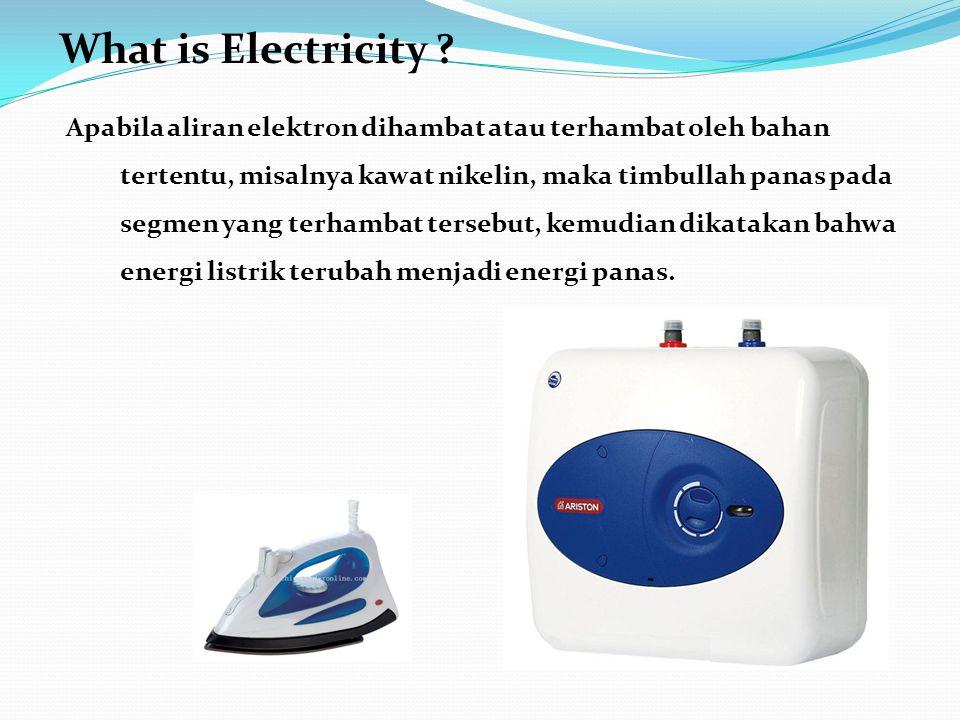 Apabila aliran elektron dihambat atau terhambat oleh bahan tertentu, misalnya kawat nikelin, maka timbullah panas pada segmen yang terhambat tersebut, kemudian dikatakan bahwa energi listrik terubah menjadi energi panas.