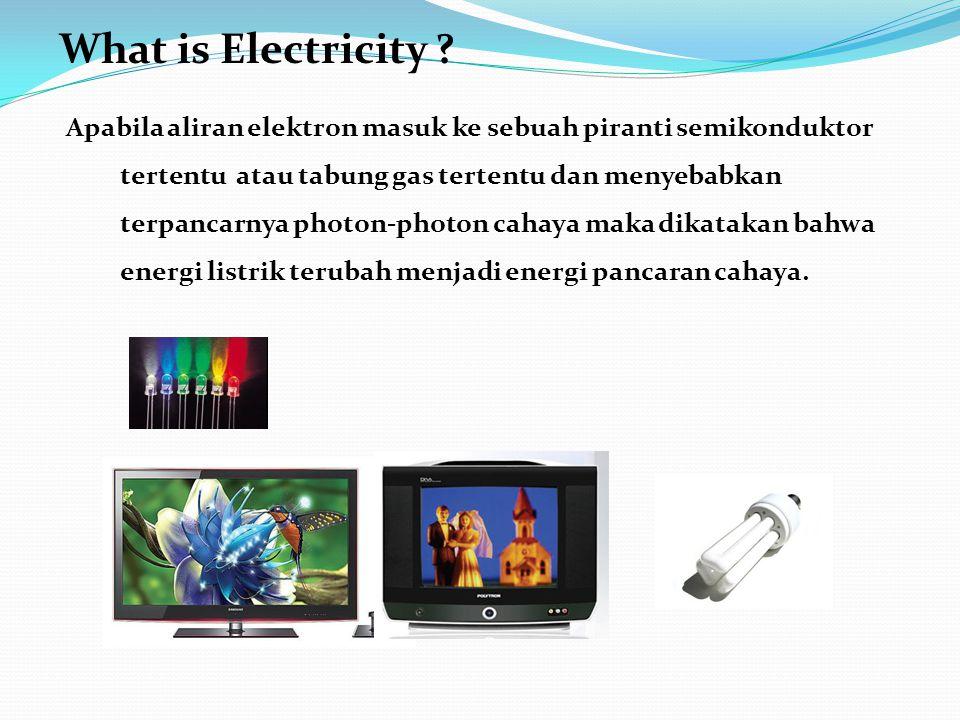 Apabila aliran elektron masuk ke sebuah piranti semikonduktor tertentu atau tabung gas tertentu dan menyebabkan terpancarnya photon-photon cahaya maka dikatakan bahwa energi listrik terubah menjadi energi pancaran cahaya.