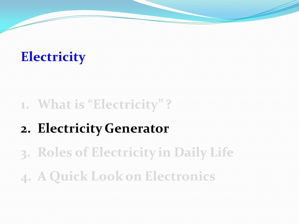 Electricity 1.What is Electricity .