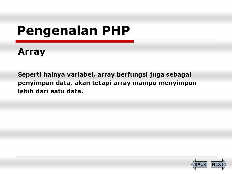 Array <?php $bulan=array( Januari , Februari , Maret , April ); Echo Musim hujan biasanya terjadi pada bulan: ; //akses array Echo $bulan[0] ; Echo $bulan[1] ; Echo $bulan[2] ; ?> Pengenalan PHP NEXTBACK