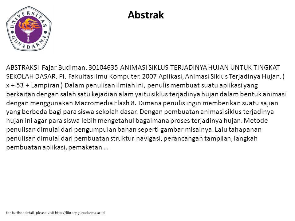 Abstrak ABSTRAKSI Fajar Budiman. 30104635 ANIMASI SIKLUS TERJADINYA HUJAN UNTUK TINGKAT SEKOLAH DASAR. PI. Fakultas Ilmu Komputer. 2007 Aplikasi, Anim