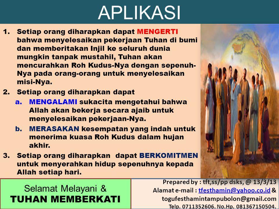 APLIKASI 1.Setiap orang diharapkan dapat MENGERTI bahwa menyelesaikan pekerjaan Tuhan di bumi dan memberitakan Injil ke seluruh dunia mungkin tanpak m