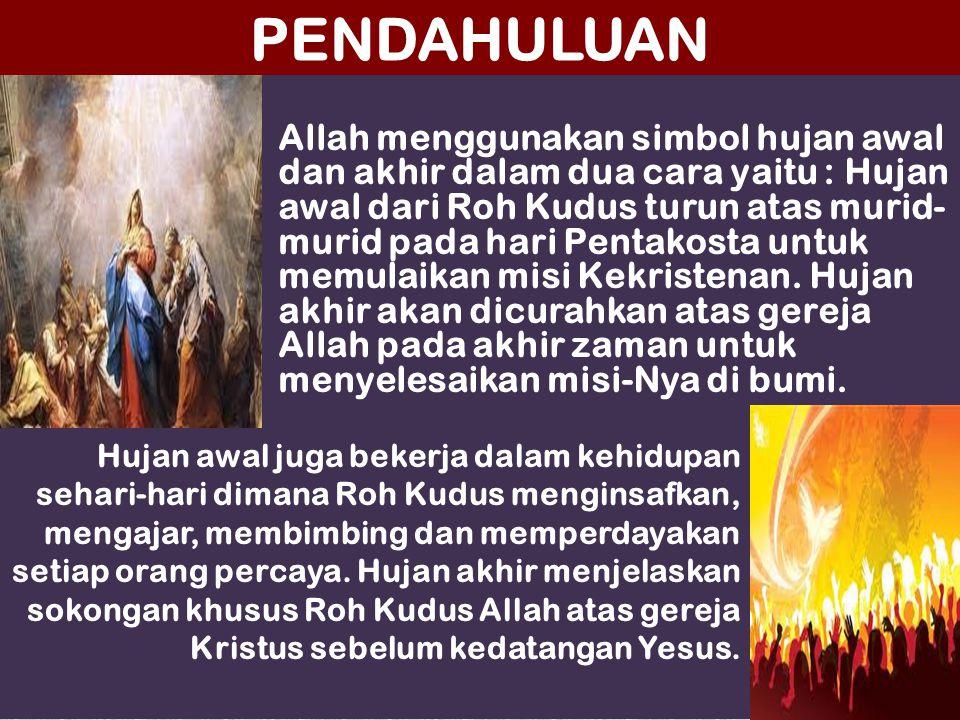 PENDAHULUAN Allah menggunakan simbol hujan awal dan akhir dalam dua cara yaitu : Hujan awal dari Roh Kudus turun atas murid- murid pada hari Pentakost