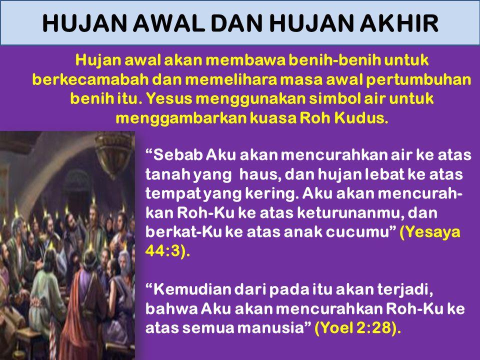 1.Hujan awal dari Roh Kudus turun atas murid-murid pada hari Pentakosta untuk memulaikan misi Kekristenan.
