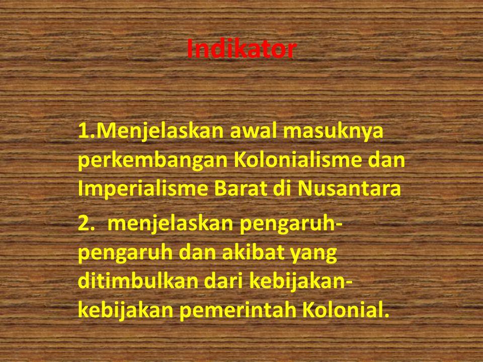 Indikator 1.Menjelaskan awal masuknya perkembangan Kolonialisme dan Imperialisme Barat di Nusantara 2. menjelaskan pengaruh- pengaruh dan akibat yang
