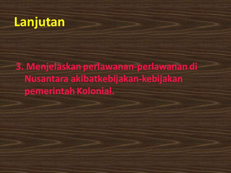 Lanjutan 3. Menjelaskan perlawanan-perlawanan di Nusantara akibatkebijakan-kebijakan pemerintah Kolonial.