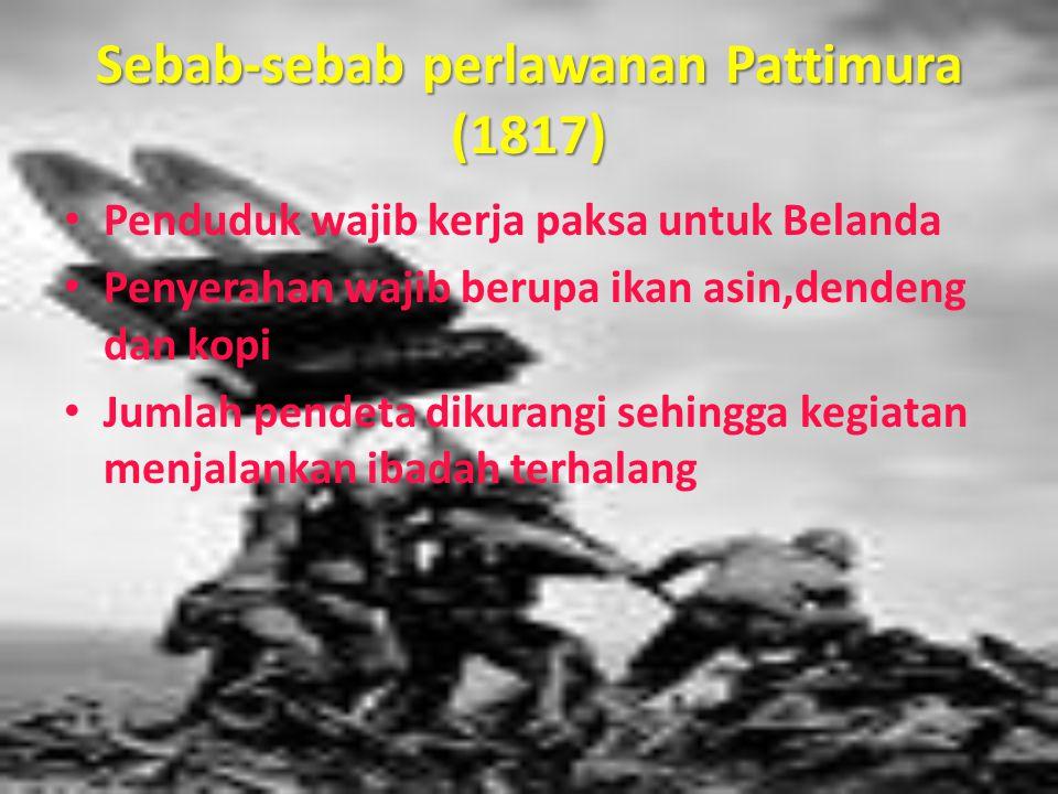 Sebab-sebab perlawanan Pattimura (1817) Penduduk wajib kerja paksa untuk Belanda Penyerahan wajib berupa ikan asin,dendeng dan kopi Jumlah pendeta dik