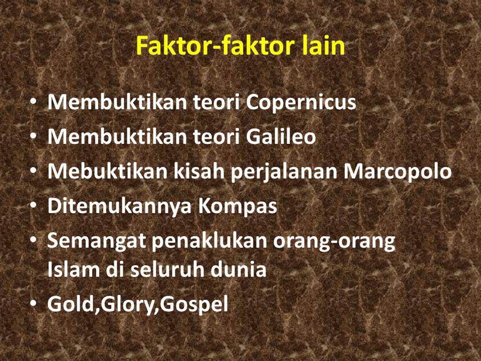 Faktor-faktor lain Membuktikan teori Copernicus Membuktikan teori Galileo Mebuktikan kisah perjalanan Marcopolo Ditemukannya Kompas Semangat penaklukan orang-orang Islam di seluruh dunia Gold,Glory,Gospel