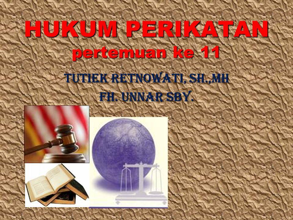 HUKUM PERIKATAN pertemuan ke 11 TUTIEK RETNOWATI, SH.,MH FH. UNNAR SBY.