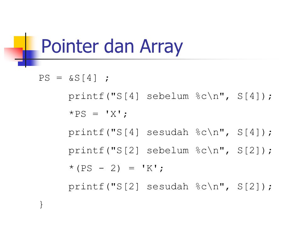 Pointer dan Array PS = &S[4] ; printf(