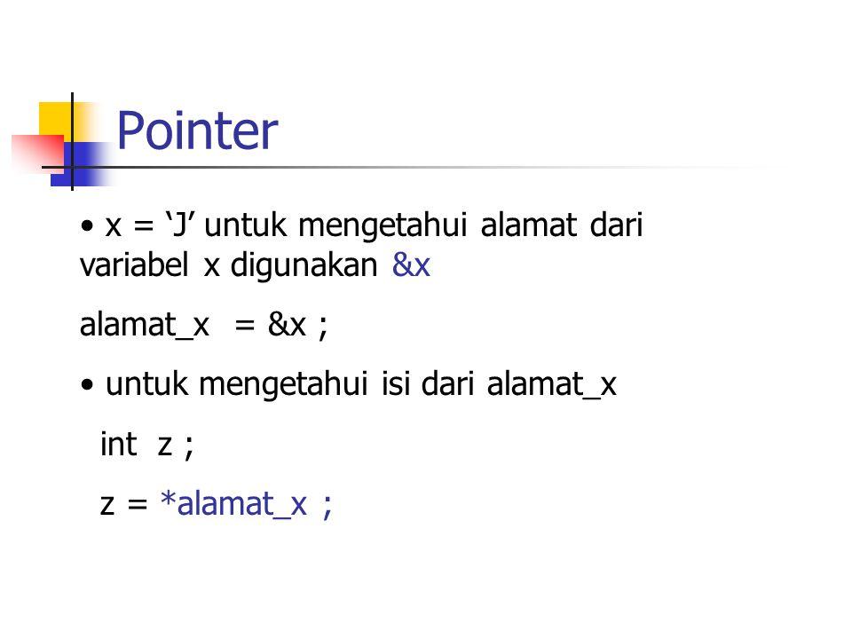 Pointer #include main() { char * alamat_x, x ; x = J ; alamat_x = &x ; printf( Nilai variabel x di alamat %p \n ,alamat_x); printf( Nilai pada alamat_x = %c \n ,*alamat_x); } FFDB FFDC FFDD'J' FFDE FFDD alamat_x