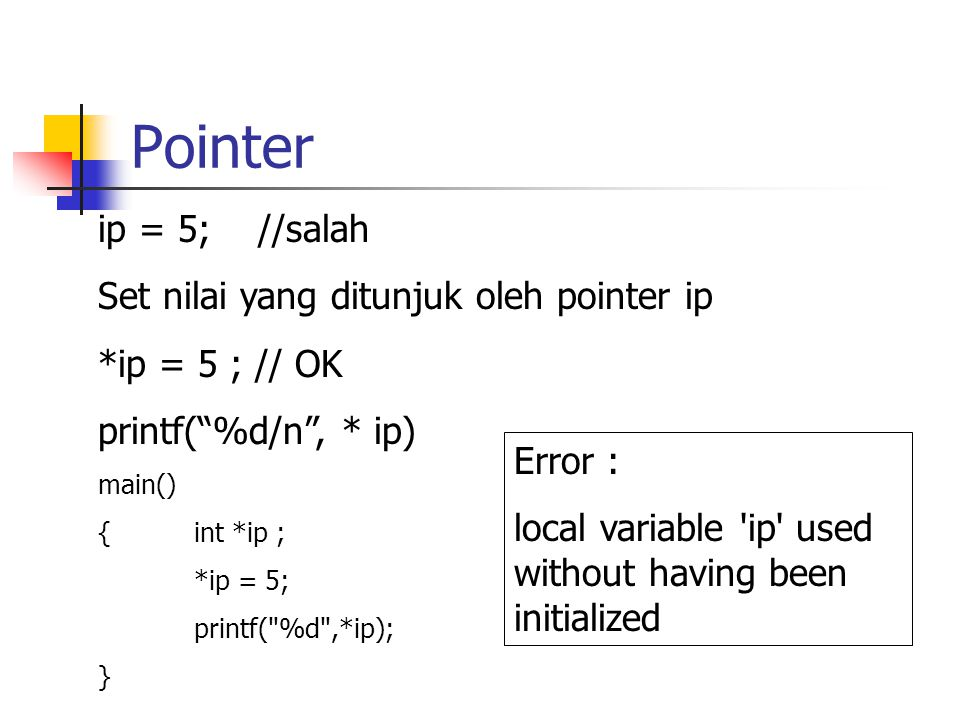 "Pointer ip = 5; //salah Set nilai yang ditunjuk oleh pointer ip *ip = 5 ; // OK printf(""%d/n"", * ip) main() {int *ip ; *ip = 5; printf("