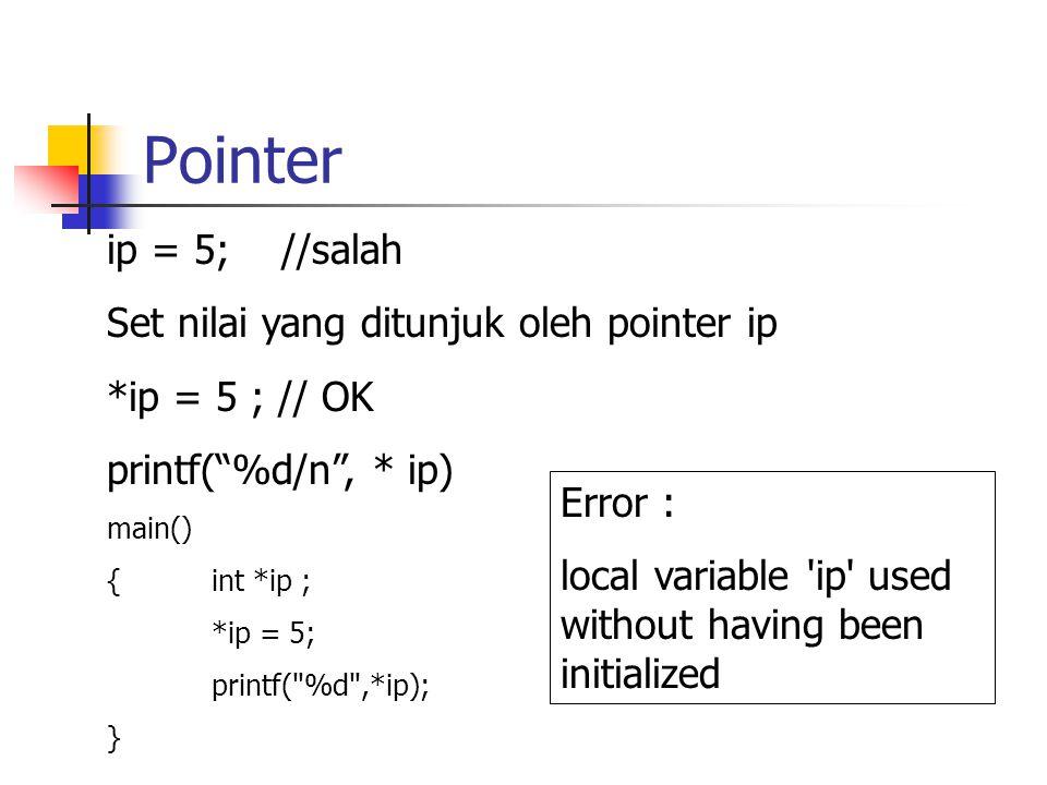 main() { int i = 5, *ip; int j = 3, *ip2; printf( Nilai i sebelum = %d \n ,i); ip = &i; *ip = 7; printf( Nilai i sesudah = %d \n ,i); printf( Nilai j sebelum = %d \n ,j); ip = &j; ip2 = ip; printf( Nilai *ip = %d \n ,*ip); printf( Nilai *ip2 = %d \n ,*ip2); }