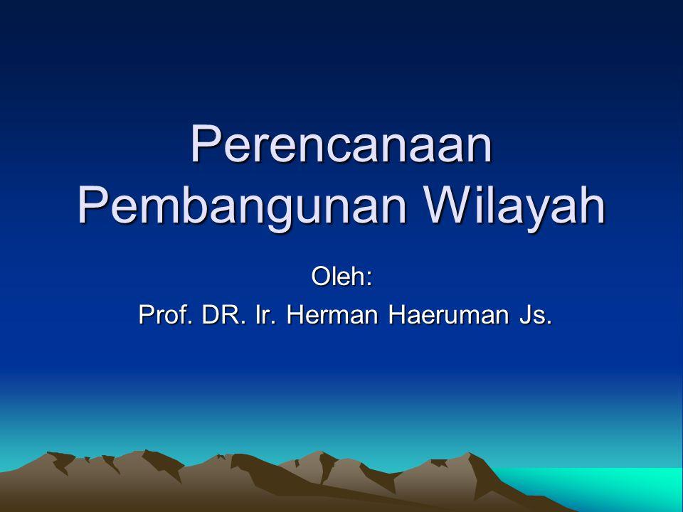 Perencanaan Pembangunan Wilayah Oleh: Prof. DR. Ir. Herman Haeruman Js. Prof. DR. Ir. Herman Haeruman Js.
