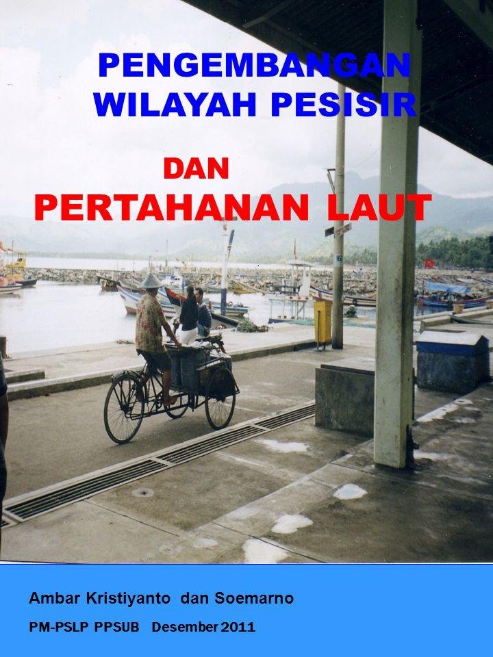 PM-PSLP PPSUB Desember 2011 Ambar Kristiyanto dan Soemarno PENGEMBANGAN WILAYAH PESISIR DAN PERTAHANAN LAUT