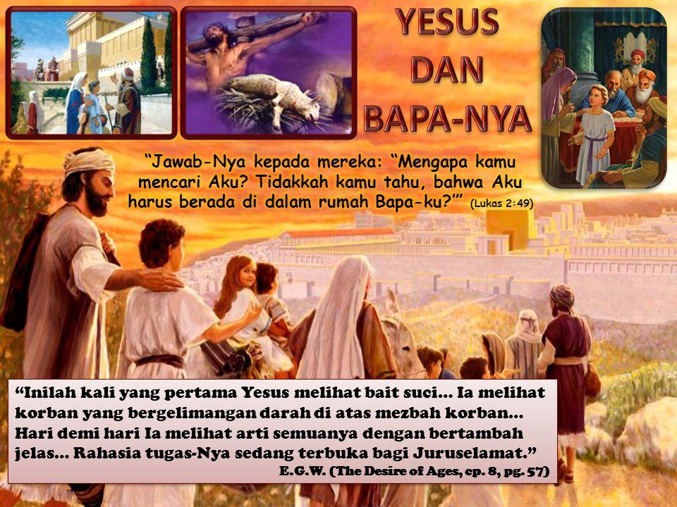 """""""Inilah kali yang pertama Yesus melihat bait suci… Ia melihat korban yang bergelimangan darah di atas mezbah korban… Hari demi hari Ia melihat arti se"""