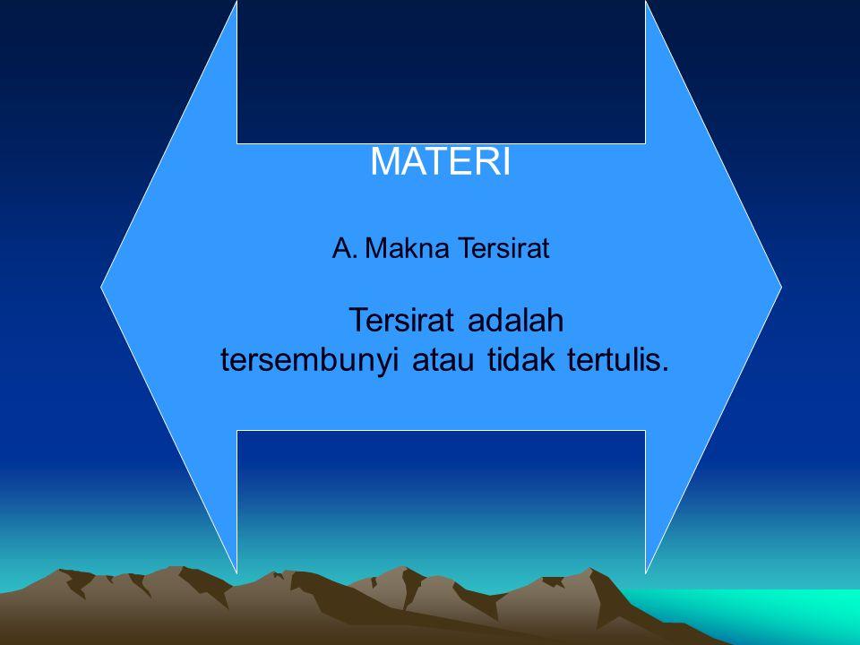 MATERI A.Makna Tersirat Tersirat adalah tersembunyi atau tidak tertulis.