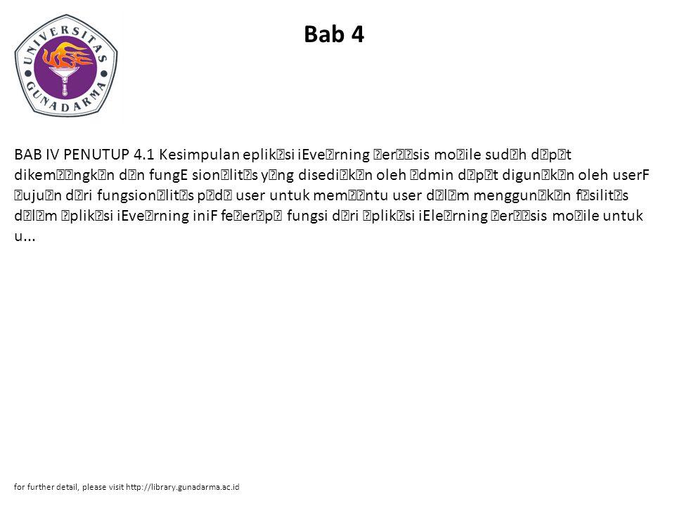"""Bab 4 BAB IV PENUTUP 4.1 Kesimpulan eplik—si iEve—rning ˜er˜—sis mo˜ile sud—h d—p—t dikem˜—ngk—n d—n fungE sion—lit—s y—ng disedi—k—n oleh —dmin d—p—t digun—k—n oleh userF """"uju—n d—ri fungsion—lit—s p—d— user untuk mem˜—ntu user d—l—m menggun—k—n f—silit—s d—l—m —plik—si iEve—rning iniF fe˜er—p— fungsi d—ri —plik—si iEle—rning ˜er˜—sis mo˜ile untuk u..."""