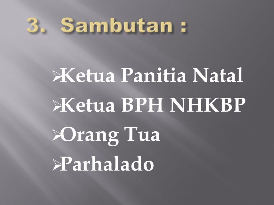 Ketua Panitia Natal  Ketua BPH NHKBP  Orang Tua  Parhalado