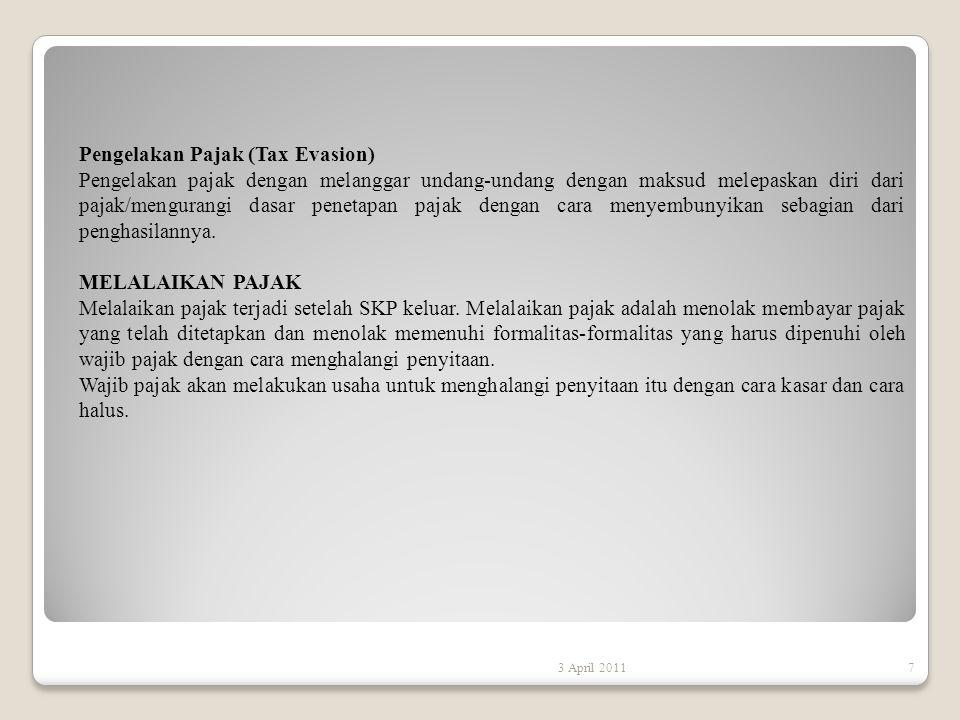 3 April 20117 Pengelakan Pajak (Tax Evasion) Pengelakan pajak dengan melanggar undang-undang dengan maksud melepaskan diri dari pajak/mengurangi dasar