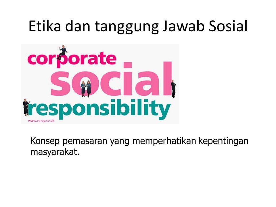 Etika dan tanggung Jawab Sosial Konsep pemasaran yang memperhatikan kepentingan masyarakat.