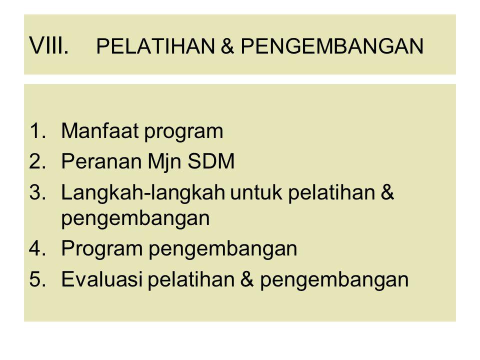 VIII. PELATIHAN & PENGEMBANGAN 1.Manfaat program 2.Peranan Mjn SDM 3.Langkah-langkah untuk pelatihan & pengembangan 4.Program pengembangan 5.Evaluasi