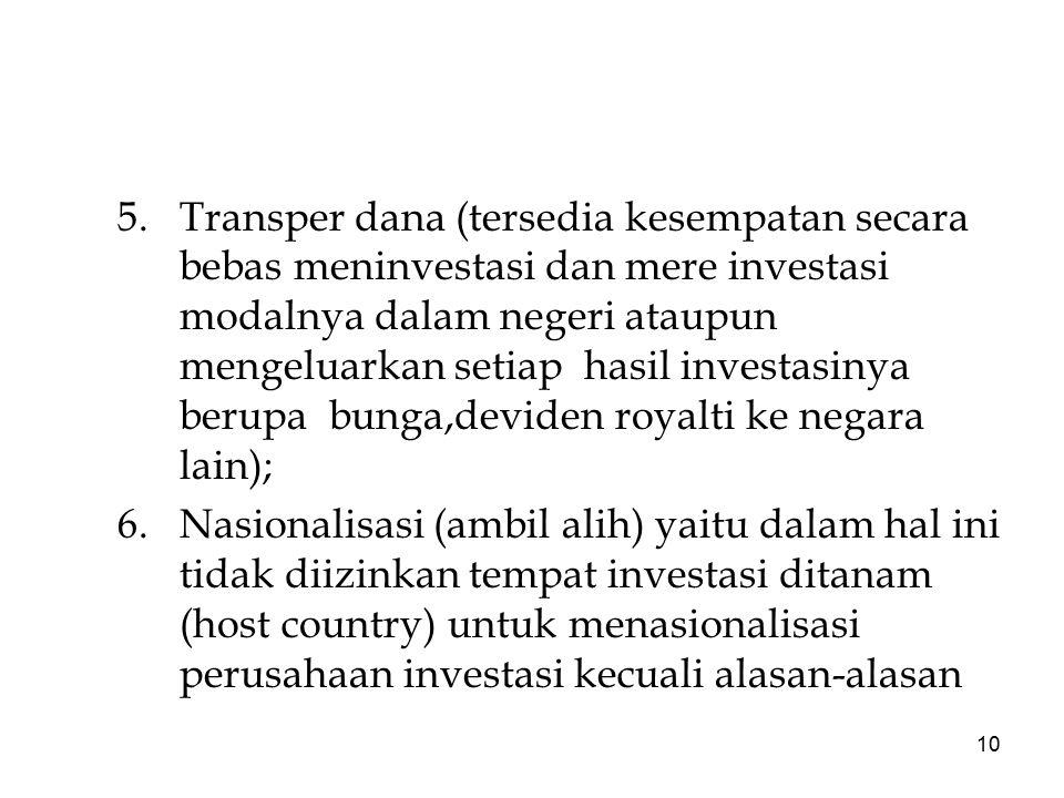 10 5.Transper dana (tersedia kesempatan secara bebas meninvestasi dan mere investasi modalnya dalam negeri ataupun mengeluarkan setiap hasil investasi