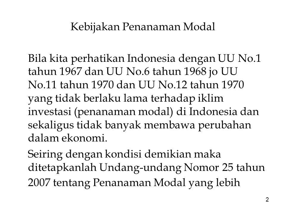 2 Kebijakan Penanaman Modal Bila kita perhatikan Indonesia dengan UU No.1 tahun 1967 dan UU No.6 tahun 1968 jo UU No.11 tahun 1970 dan UU No.12 tahun