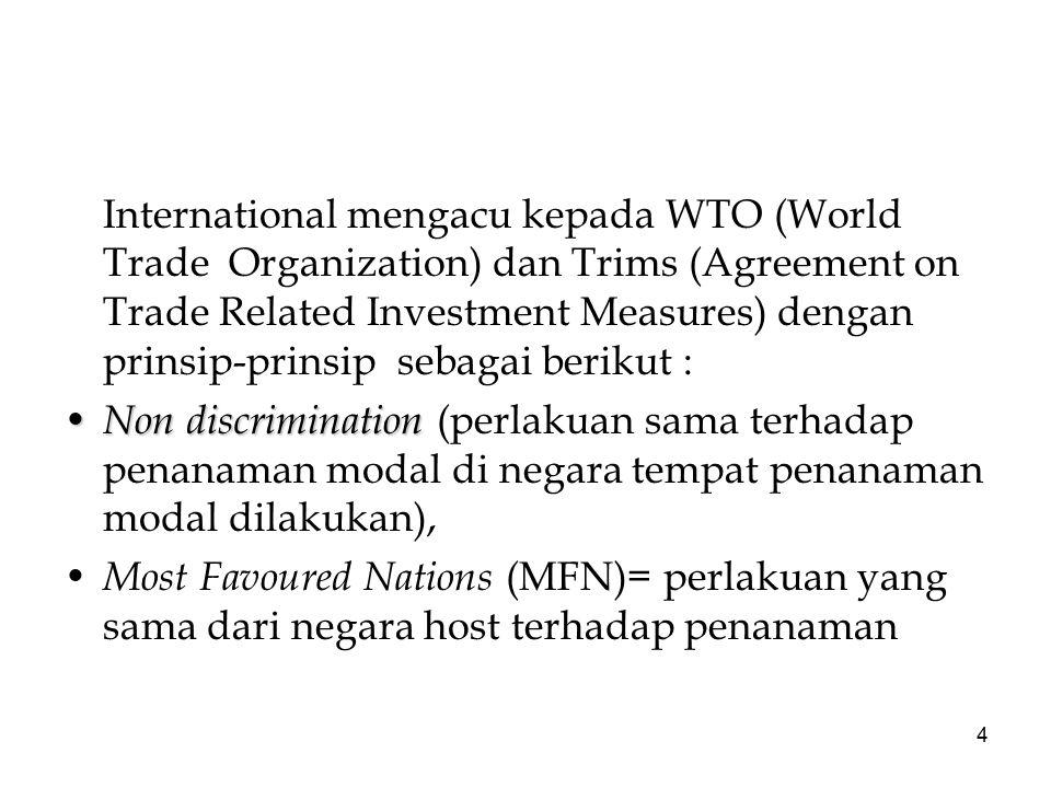 4 International mengacu kepada WTO (World Trade Organization) dan Trims (Agreement on Trade Related Investment Measures) dengan prinsip-prinsip sebaga