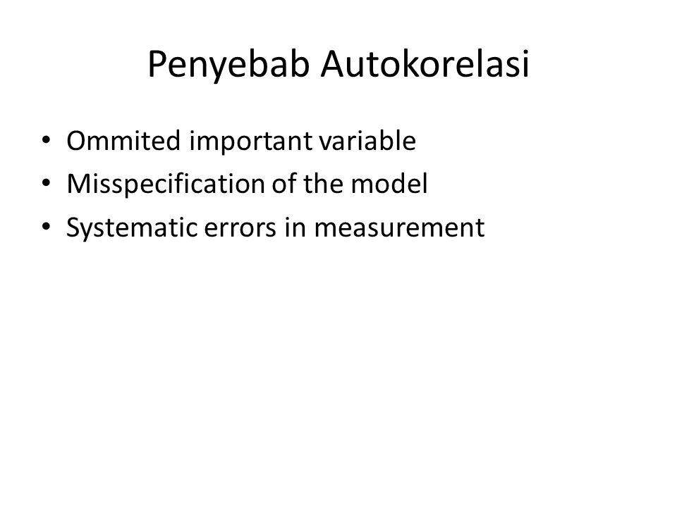 Penyebab Autokorelasi Ommited important variable Misspecification of the model Systematic errors in measurement