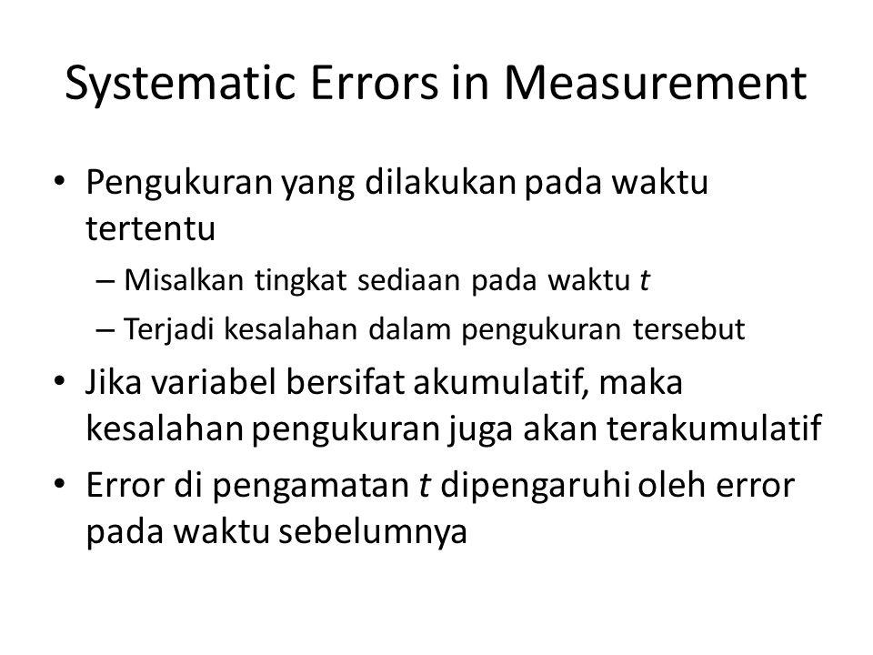 Systematic Errors in Measurement Pengukuran yang dilakukan pada waktu tertentu – Misalkan tingkat sediaan pada waktu t – Terjadi kesalahan dalam pengukuran tersebut Jika variabel bersifat akumulatif, maka kesalahan pengukuran juga akan terakumulatif Error di pengamatan t dipengaruhi oleh error pada waktu sebelumnya