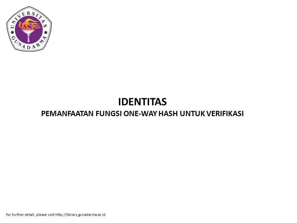 Abstrak ABSTRAK Ardiansyah Pramos (18103007) PEMANFAATAN FUNGSI ONE-WAY HASH UNTUK VERIFIKASI IDENTITAS NASABAH DAN MENGAMANKAN PERSONAL IDENTIFICATION NUMBER (PIN) PADA JARINGAN ONLINE ANJUNGAN TUNAI MANDIRI PI.Jurusan Sistem Informasi, Fakultas Ilmu Komputer, Universitas Gunadarma, 2003 vii + 36 halaman + Lampiran Dunia perbankan merupakan salah satu bidang yang tidak bisa lepas dari kemajuan teknologi informasi.