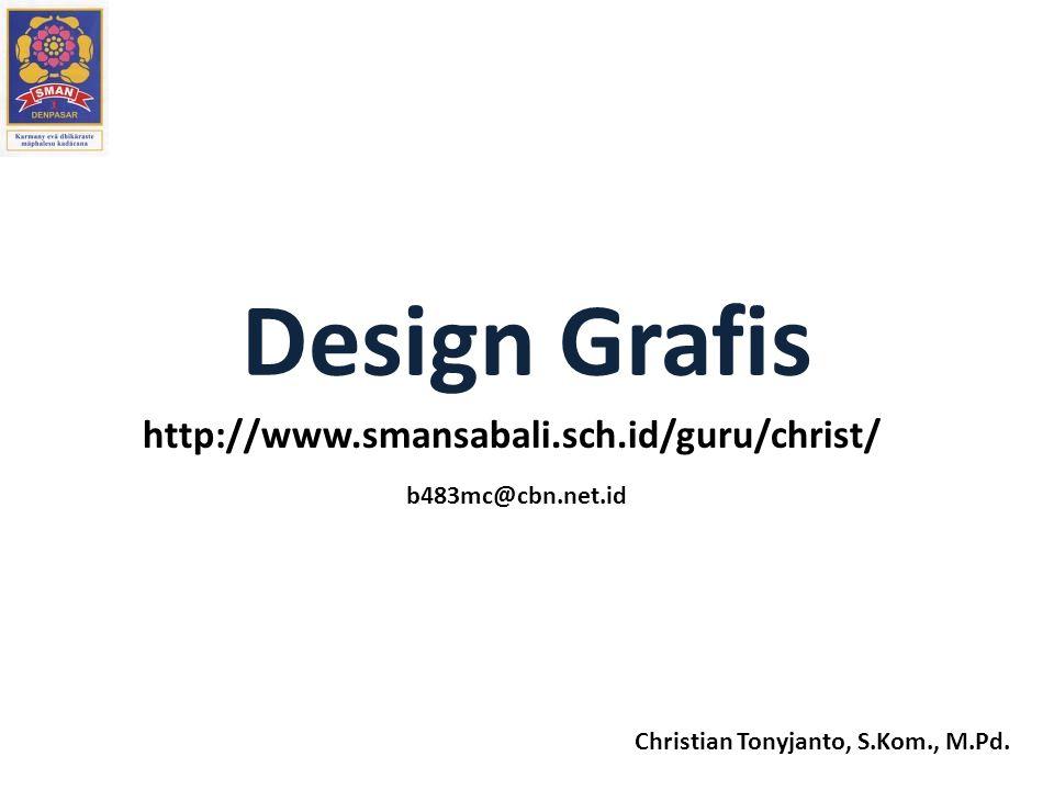 Christian Tonyjanto, S.Kom., M.Pd. Design Grafis http://www.smansabali.sch.id/guru/christ/ b483mc@cbn.net.id