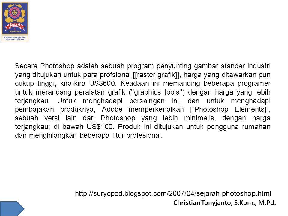 Christian Tonyjanto, S.Kom., M.Pd. Secara Photoshop adalah sebuah program penyunting gambar standar industri yang ditujukan untuk para profsional [[ra