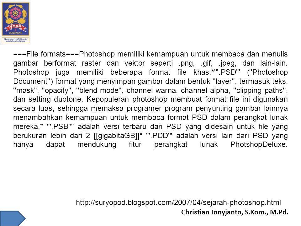 Christian Tonyjanto, S.Kom., M.Pd. ===File formats===Photoshop memiliki kemampuan untuk membaca dan menulis gambar berformat raster dan vektor seperti