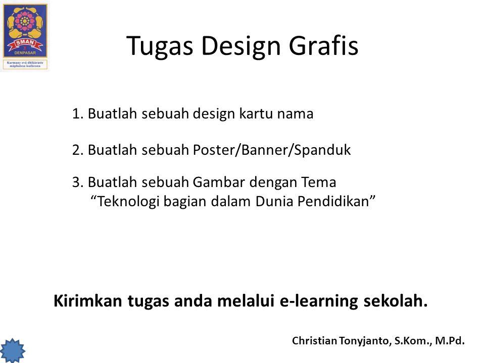 Christian Tonyjanto, S.Kom., M.Pd. Tugas Design Grafis 1. Buatlah sebuah design kartu nama 2. Buatlah sebuah Poster/Banner/Spanduk 3. Buatlah sebuah G