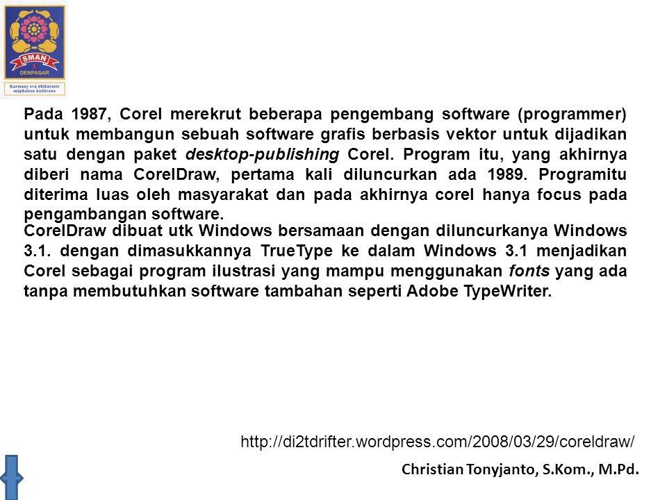 Christian Tonyjanto, S.Kom., M.Pd. Pada 1987, Corel merekrut beberapa pengembang software (programmer) untuk membangun sebuah software grafis berbasis