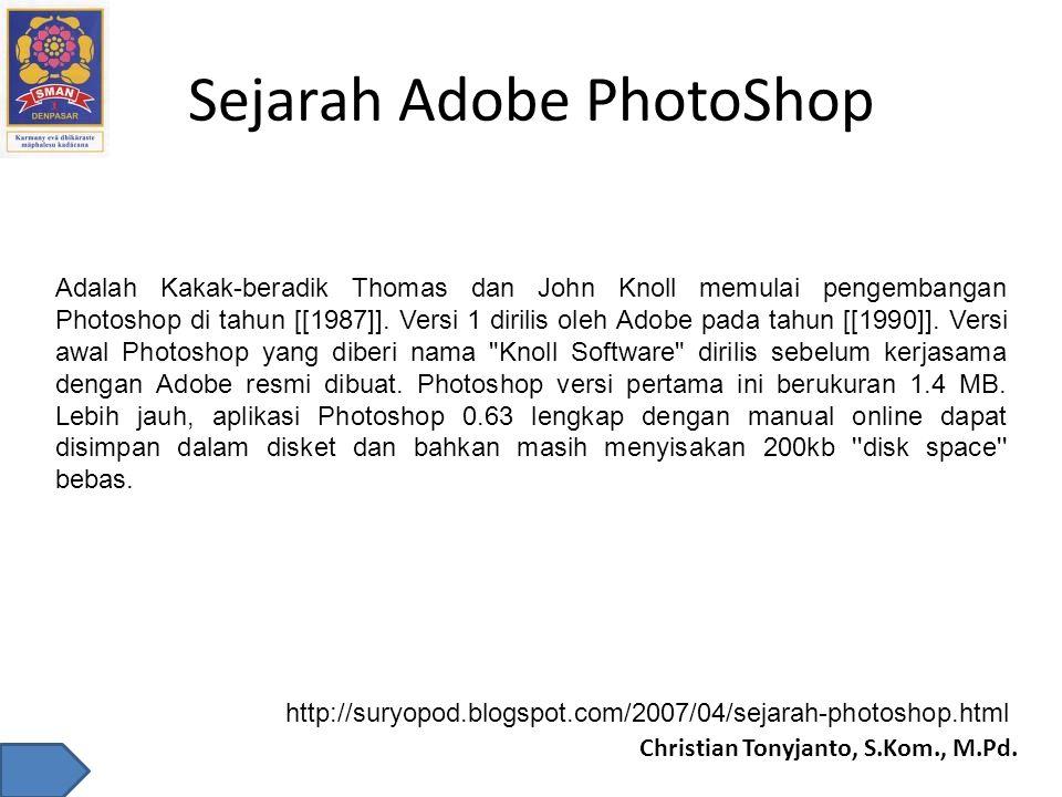 Christian Tonyjanto, S.Kom., M.Pd. Sejarah Adobe PhotoShop Adalah Kakak-beradik Thomas dan John Knoll memulai pengembangan Photoshop di tahun [[1987]]