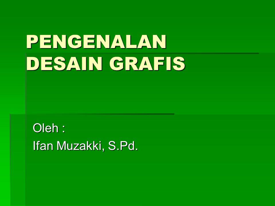 PENGENALAN DESAIN GRAFIS Oleh : Ifan Muzakki, S.Pd.