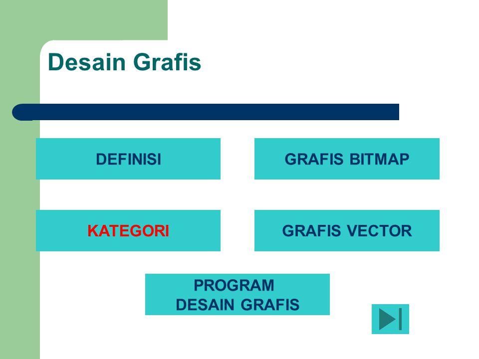 Desain Grafis DEFINISIGRAFIS BITMAP KATEGORI PROGRAM DESAIN GRAFIS GRAFIS VECTOR